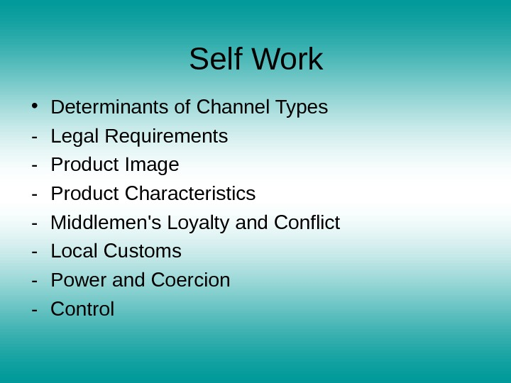 • Determinants of Channel Types - Legal Requirements - Product Image - Product Characteristics -