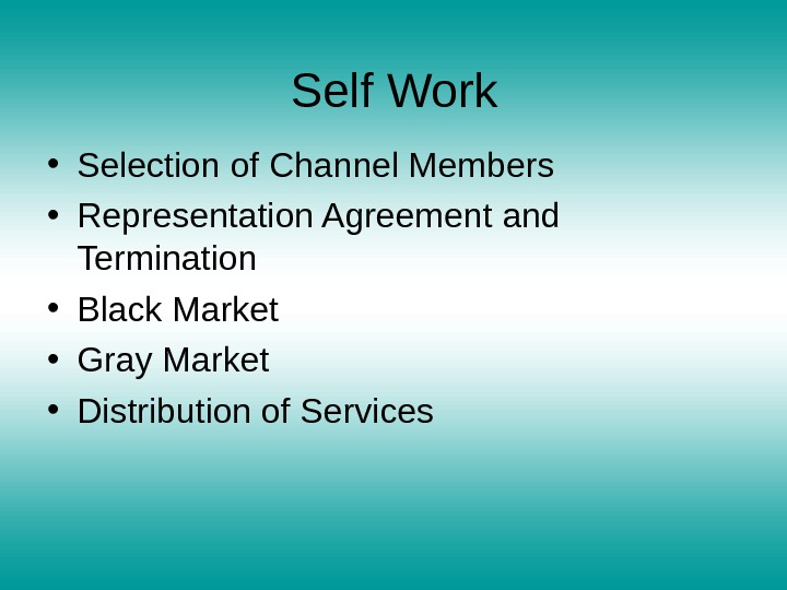 • Selection of Channel Members • Representation Agreement and Termination • Black Market • Gray