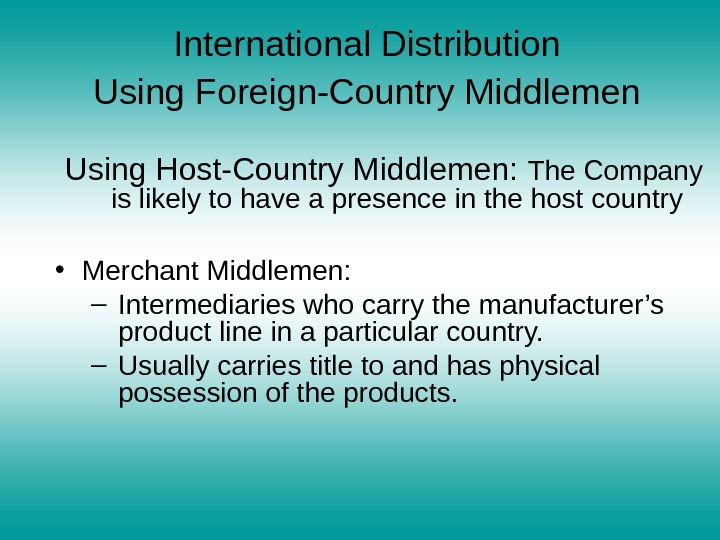 International Distribution  Using Foreign-Country Middlemen  Using Host-Country Middlemen:  The Company is likely to