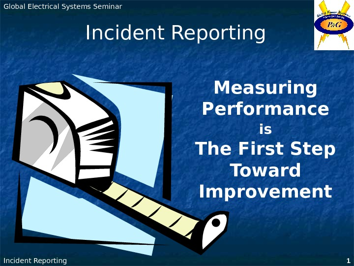 Global Electrical Systems Seminar Incident Reporting 1 Measuring Performance  is  The First