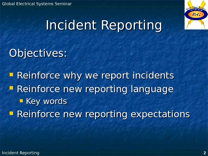 Global Electrical Systems Seminar Incident Reporting 2 Incident Reporting Objectives:  Reinforce why we