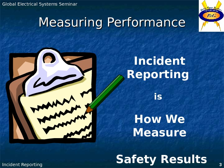 Global Electrical Systems Seminar Incident Reporting 3 Incident Reporting  is How We Measure