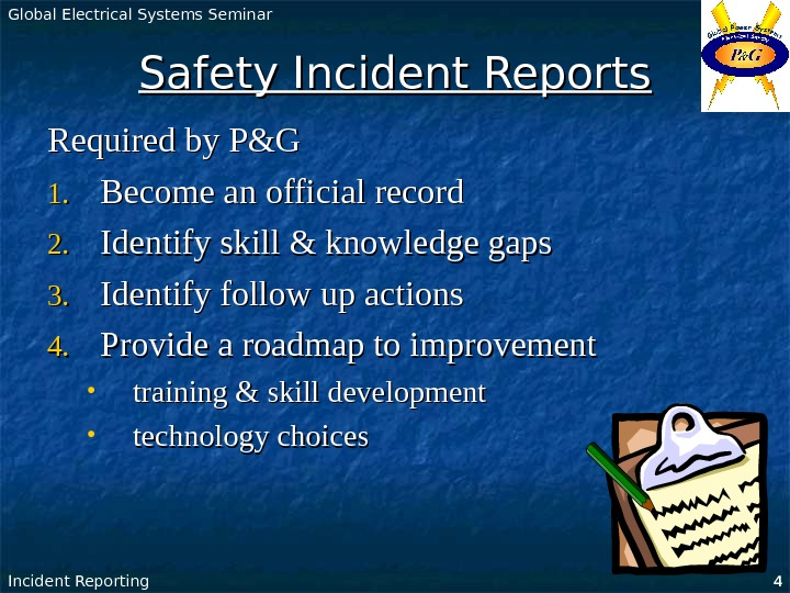 Global Electrical Systems Seminar Incident Reporting 4 Safety Incident Reports Required by P&G 1.