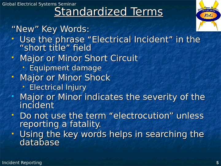 "Global Electrical Systems Seminar Incident Reporting 5 Standardized Terms """" New"" Key Words:"