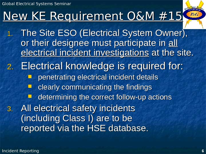 Global Electrical Systems Seminar Incident Reporting 6 New KE Requirement O&M #15 1. 1.
