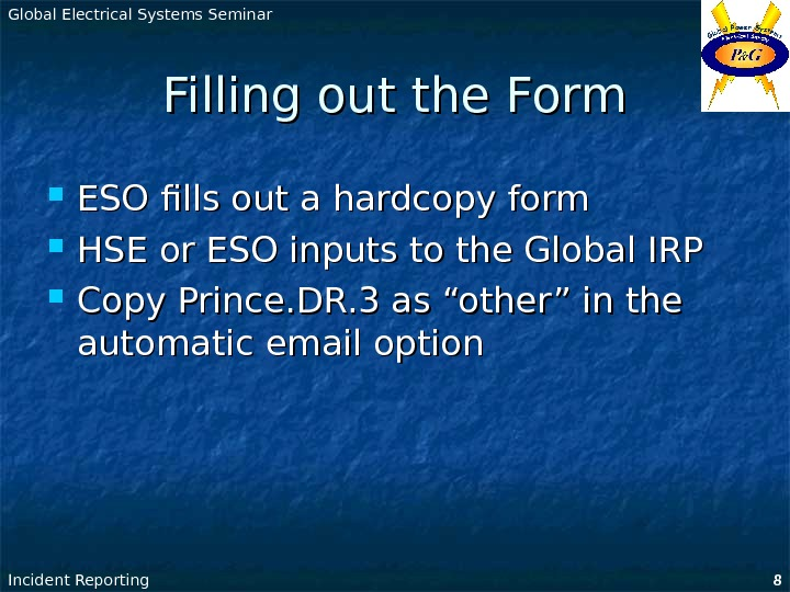 Global Electrical Systems Seminar Incident Reporting 8 Filling out the Form ESO fills out