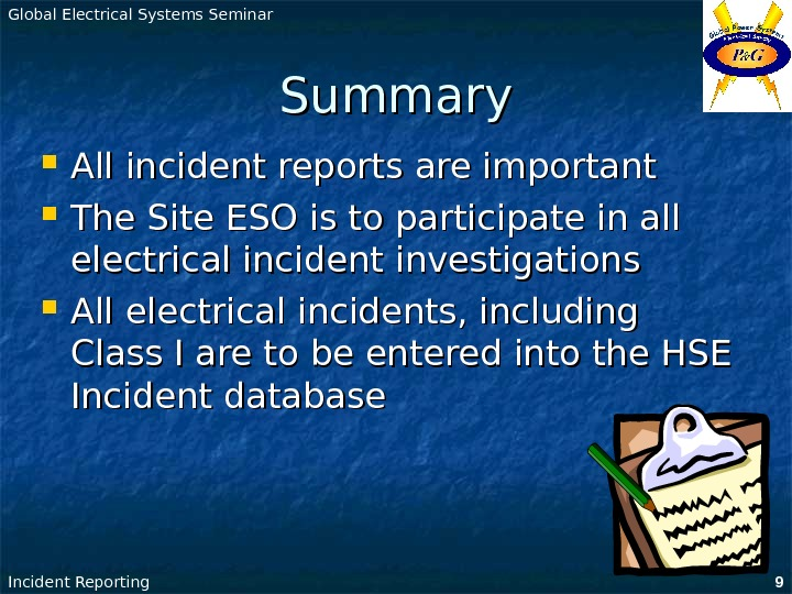 Global Electrical Systems Seminar Incident Reporting 9 Summary All incident reports are important The