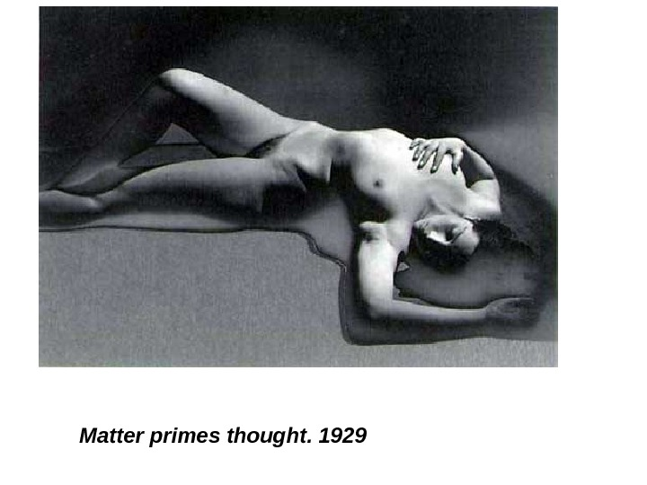 Matter primes thought. 1929