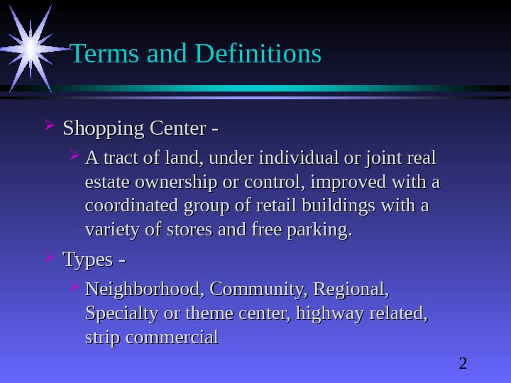 2 Terms and Definitions Shopping Center - A tract of land, under individual or joint real