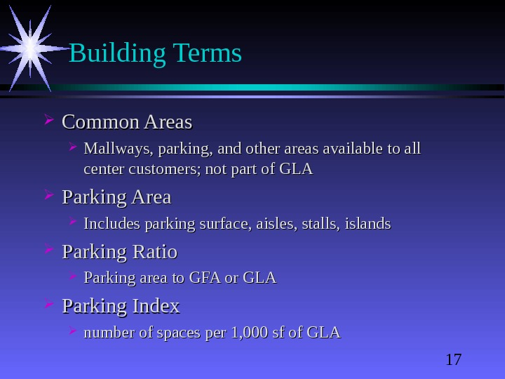17 Building Terms Common Areas Mallways, parking, and other areas available to all center customers; not