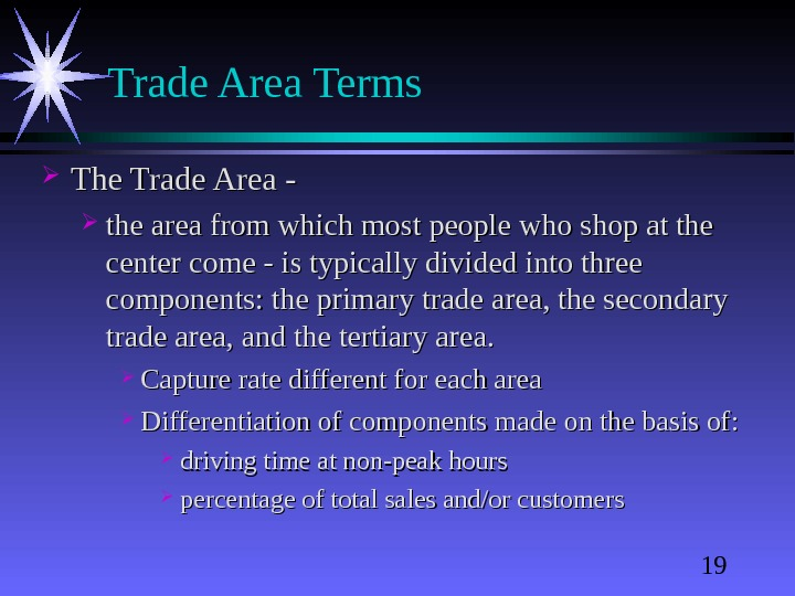 19 Trade Area Terms The Trade Area - the area from which most people who shop