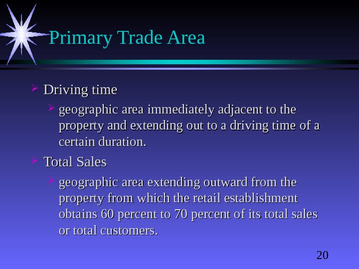 20 Primary Trade Area Driving time geographic area immediately adjacent to the property and extending out