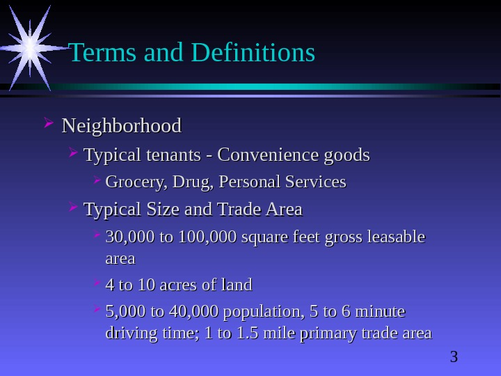 3 Terms and Definitions Neighborhood Typical tenants - Convenience goods Grocery, Drug, Personal Services Typical Size