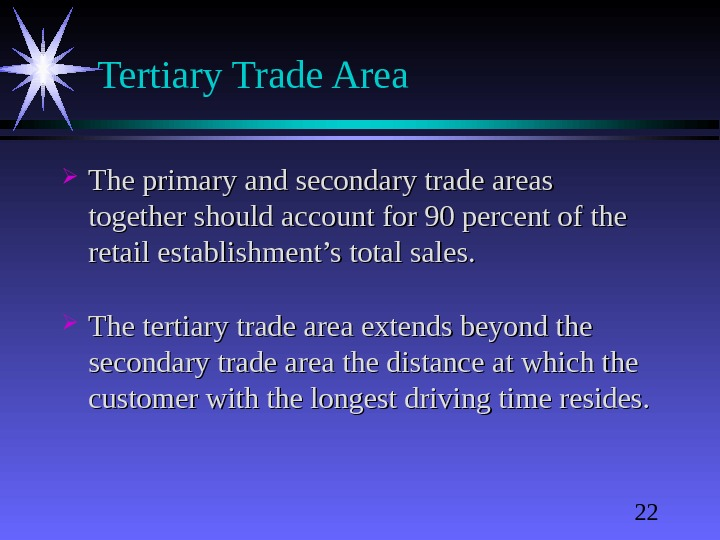 22 Tertiary Trade Area The primary and secondary trade areas together should account for 90 percent