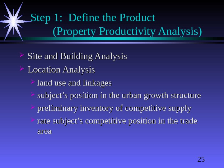 25 Step 1:  Define the Product  (Property Productivity Analysis) Site and Building Analysis Location
