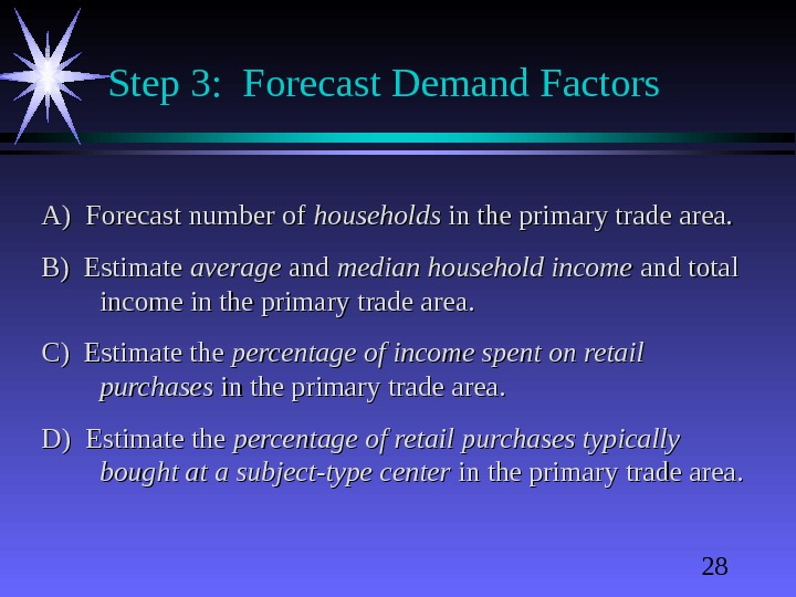 28 Step 3:  Forecast Demand Factors A) Forecast number of households in the primary trade