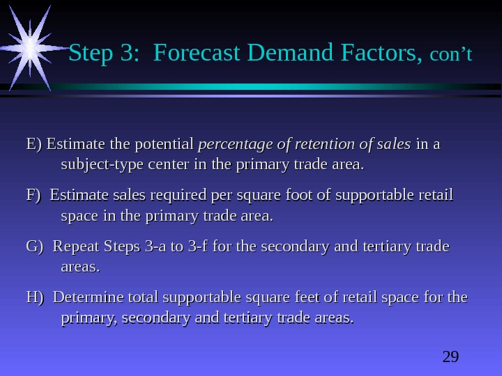 29 Step 3:  Forecast Demand Factors,  con't E) Estimate the potential percentage of retention