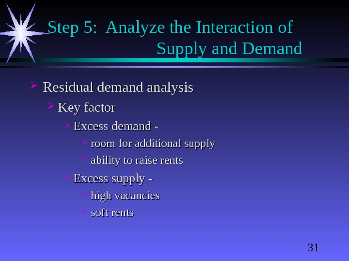 31 Step 5:  Analyze the Interaction of Supply and Demand Residual demand analysis Key factor