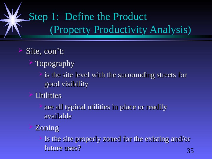 35 Step 1:  Define the Product  (Property Productivity Analysis) Site, con't:  Topography is