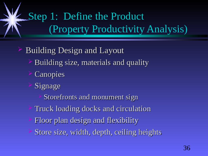 36 Step 1:  Define the Product  (Property Productivity Analysis) Building Design and Layout Building
