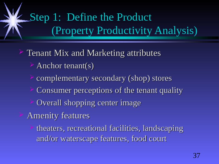 37 Step 1:  Define the Product  (Property Productivity Analysis) Tenant Mix and Marketing attributes