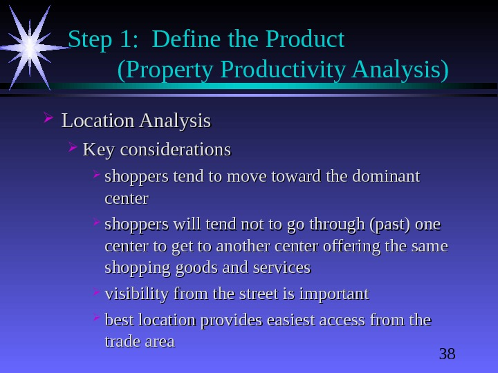 38 Step 1:  Define the Product  (Property Productivity Analysis) Location Analysis Key considerations shoppers