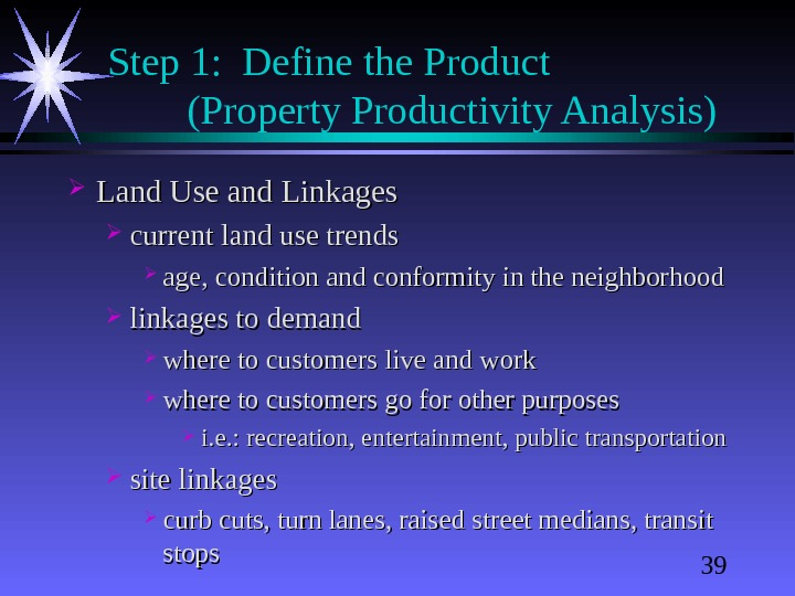 39 Step 1:  Define the Product  (Property Productivity Analysis) Land Use and Linkages current