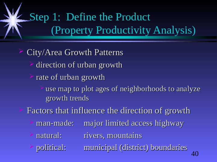 40 Step 1:  Define the Product  (Property Productivity Analysis) City/Area Growth Patterns direction of