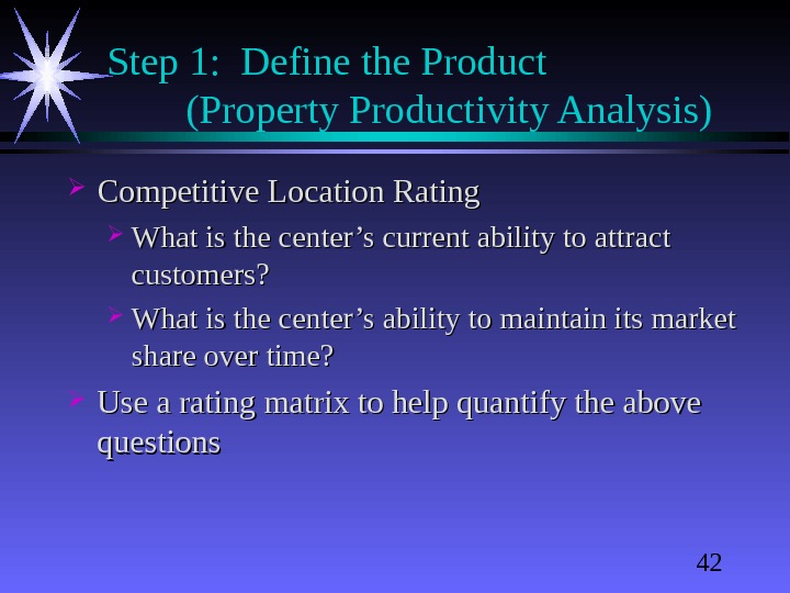 42 Step 1:  Define the Product  (Property Productivity Analysis) Competitive Location Rating What is