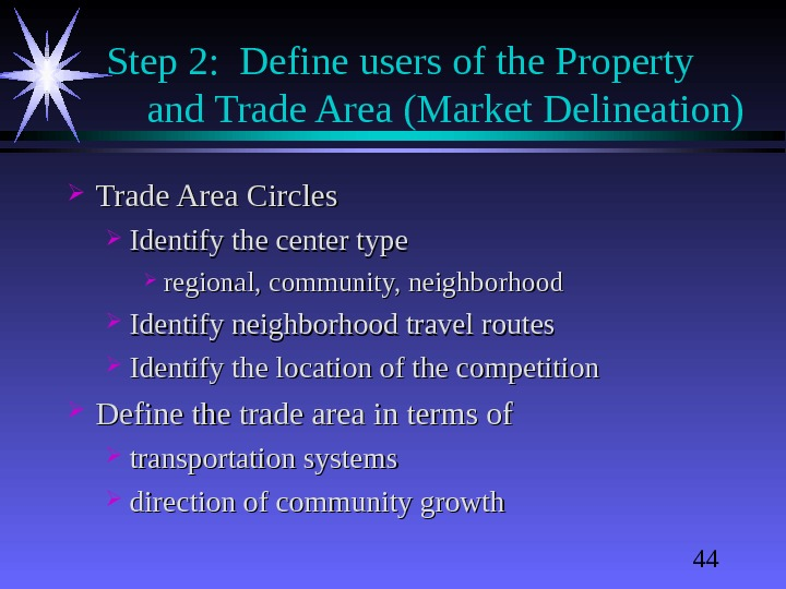 44 Step 2:  Define users of the Property and Trade Area (Market Delineation) Trade Area