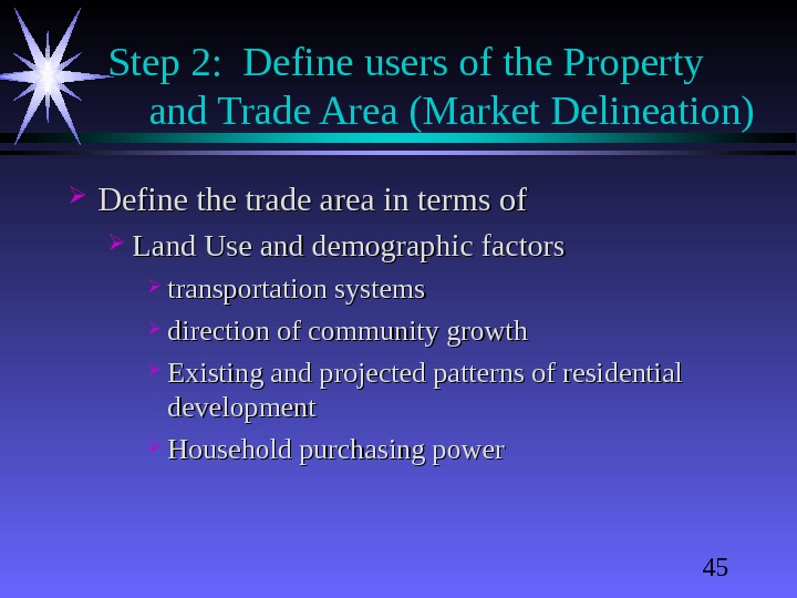 45 Step 2:  Define users of the Property and Trade Area (Market Delineation) Define the