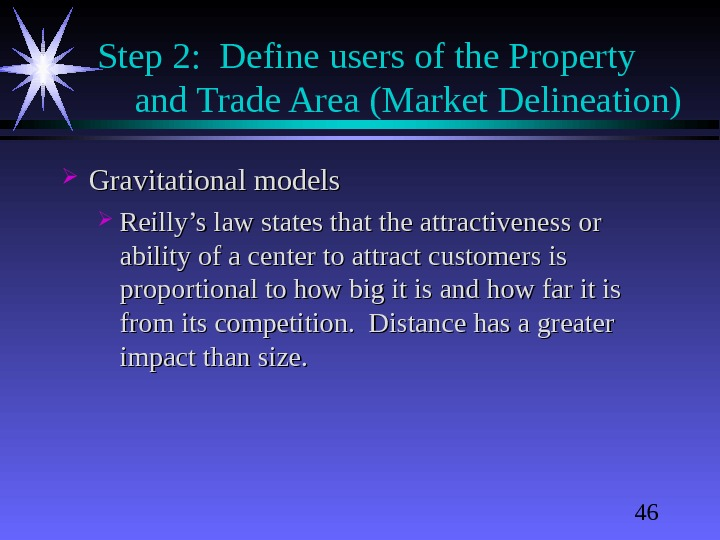 46 Step 2:  Define users of the Property and Trade Area (Market Delineation) Gravitational models