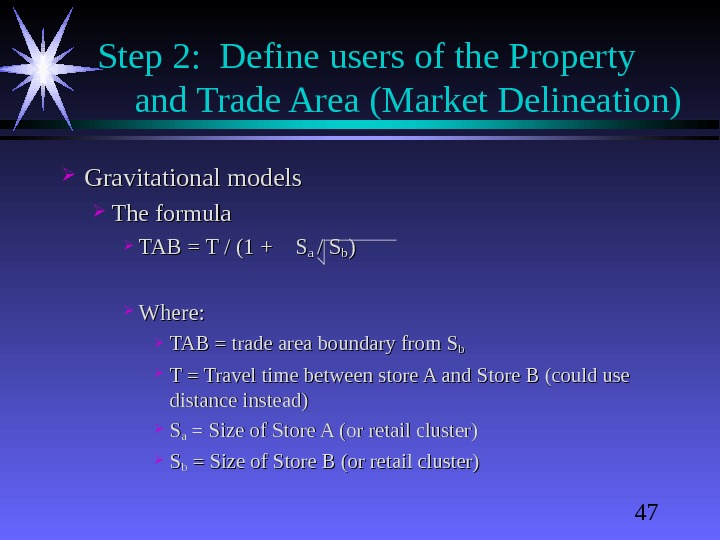 47 Step 2:  Define users of the Property and Trade Area (Market Delineation) Gravitational models