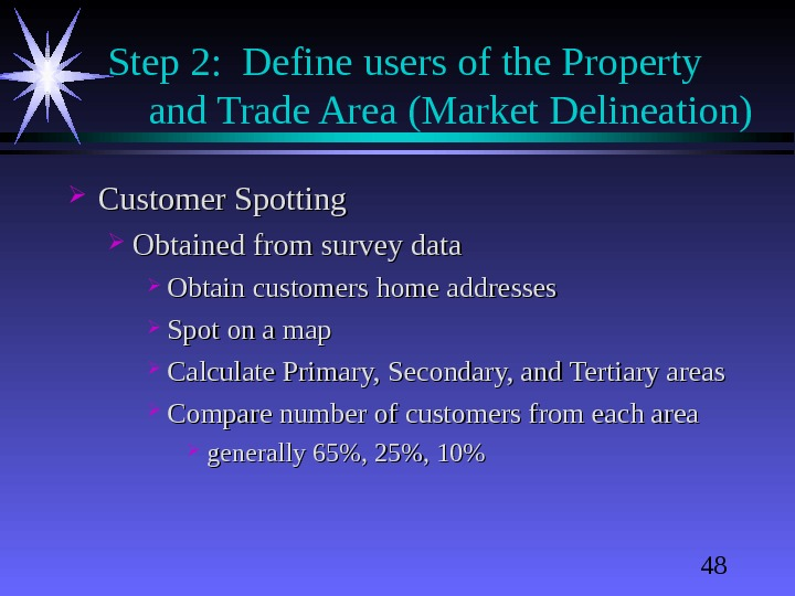48 Step 2:  Define users of the Property and Trade Area (Market Delineation) Customer Spotting