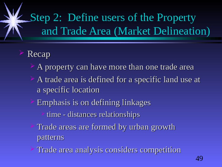 49 Step 2:  Define users of the Property and Trade Area (Market Delineation) Recap A