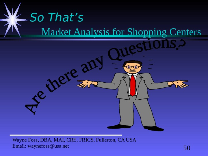 50 So That's Market Analysis for Shopping Centers Wayne Foss, DBA, MAI, CRE, FRICS, Fullerton, CA