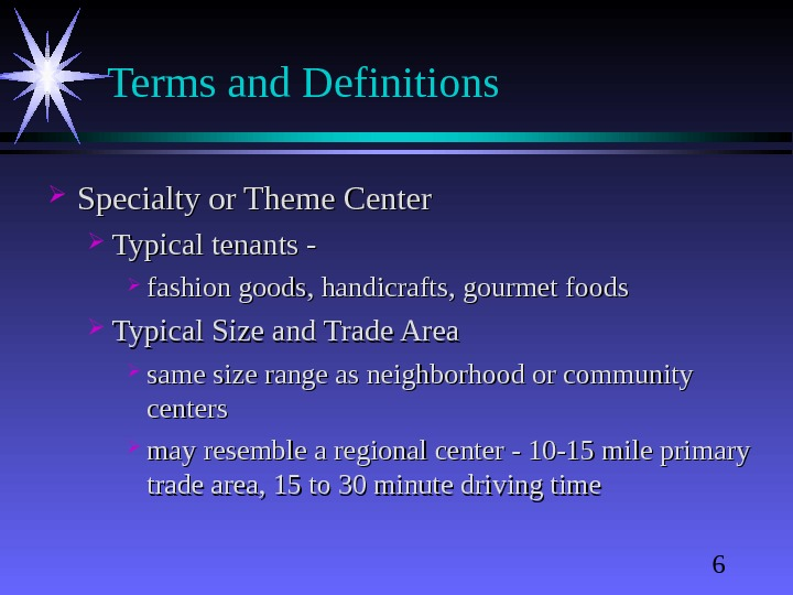 6 Terms and Definitions Specialty or Theme Center Typical tenants - fashion goods, handicrafts, gourmet foods