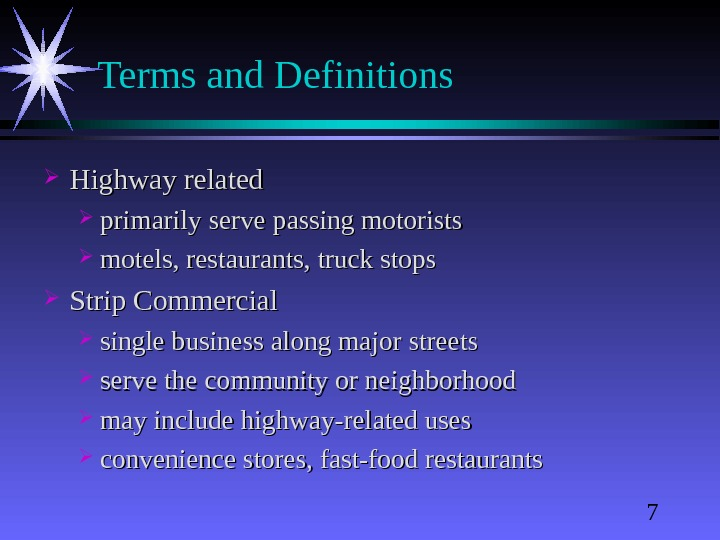 7 Terms and Definitions Highway related primarily serve passing motorists motels, restaurants, truck stops Strip Commercial