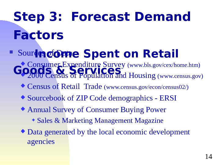 14 Step 3:  Forecast Demand Factors  Income Spent on Retail Goods & Services Sources