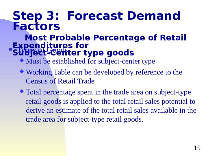 15 Step 3:  Forecast Demand Factors Most Probable Percentage of Retail Expenditures for