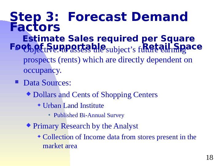 18 Step 3:  Forecast Demand Factors Estimate Sales required per Square Foot of Supportable Retail