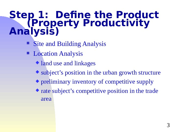 3 Step 1:  Define the Product  (Property Productivity Analysis) Site and Building Analysis Location