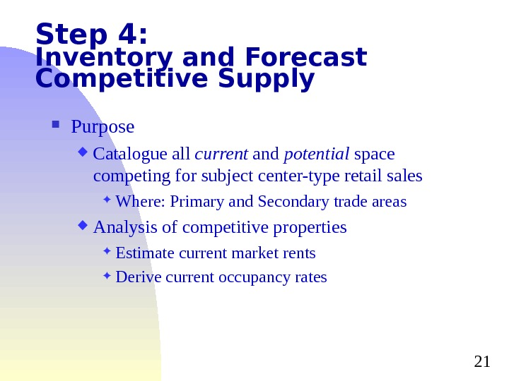 21 Step 4: Inventory and Forecast Competitive Supply Purpose Catalogue all current and potential space competing