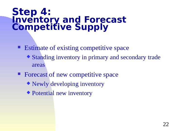 22 Step 4: Inventory and Forecast Competitive Supply Estimate of existing competitive space Standing inventory in