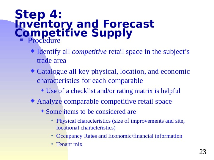 23 Step 4: Inventory and Forecast Competitive Supply Procedure Identify all competitive retail space in the