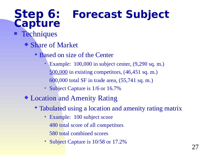 27 Step 6: Forecast Subject Capture Techniques Share of Market Based on size of the Center