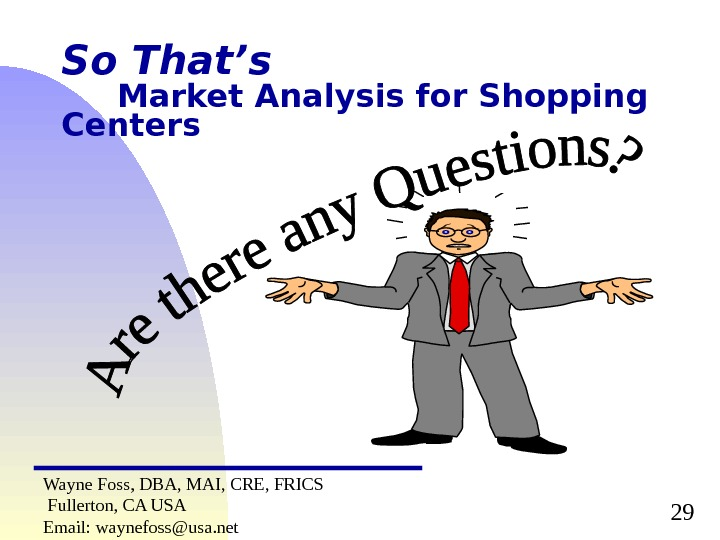 29 So That's Market Analysis for Shopping Centers Wayne Foss, DBA, MAI, CRE, FRICS  Fullerton,