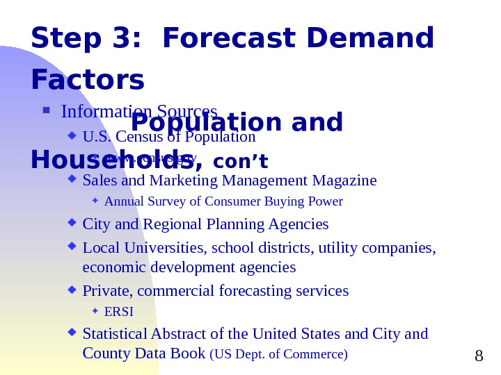 8 Step 3:  Forecast Demand Factors Population and Households,  con't Information Sources U. S.