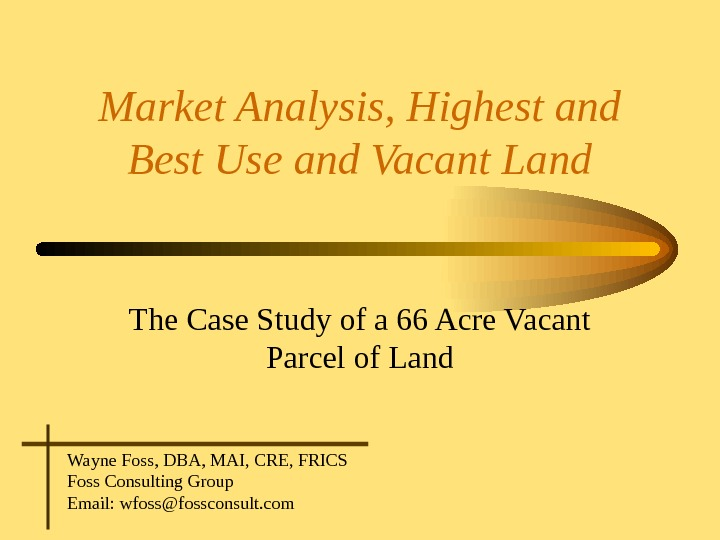 Market Analysis, Highest and Best Use and Vacant Land The Case Study of a 66 Acre
