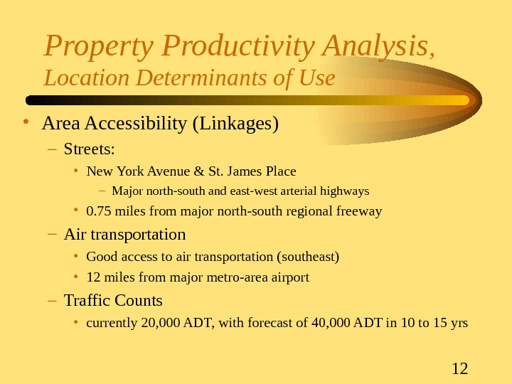12 Property Productivity Analysis ,  Location Determinants of Use • Area Accessibility (Linkages) – Streets: